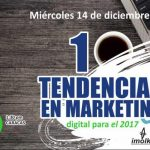 Tendencias de Marketing: Estas 10 las verá en 2017